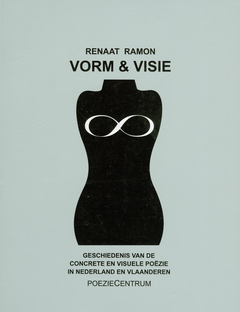 Vorm en Visie. Geschiedenis van de concrete en visuele poëzie in Nederland en Vlaanderen - Renaat Ramon