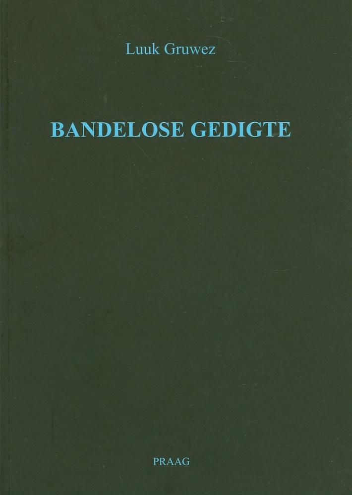 Bandelose Gedigte (Uitgeverij Praag, 2007)